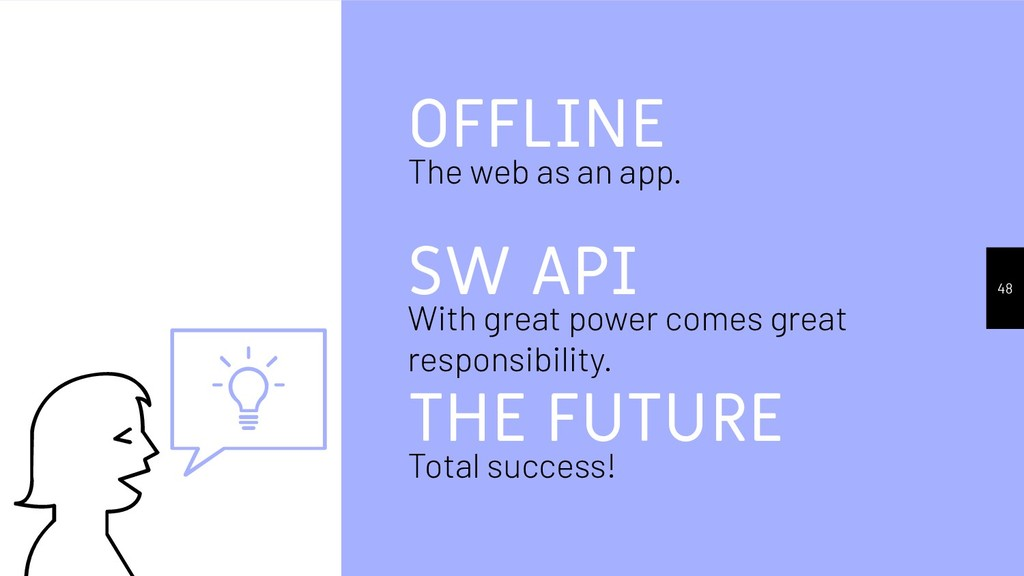 OFFLINE The web as an app. THE FUTURE Total suc...