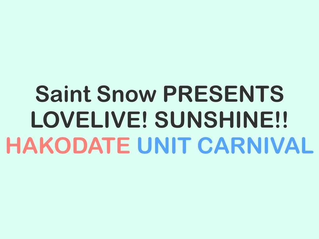 Saint Snow PRESENTS LOVELIVE! SUNSHINE!! HAKODA...