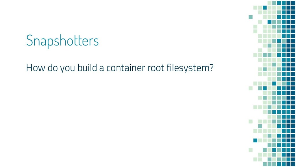 Snapshotters How do you build a container root ...
