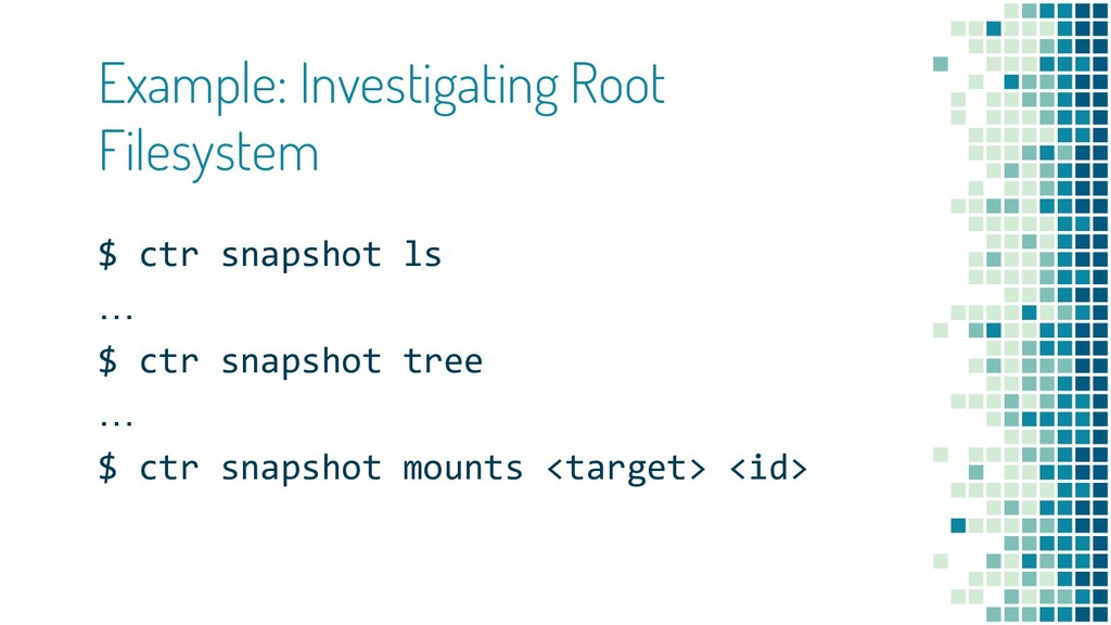 Example: Investigating Root Filesystem $ ctr sn...