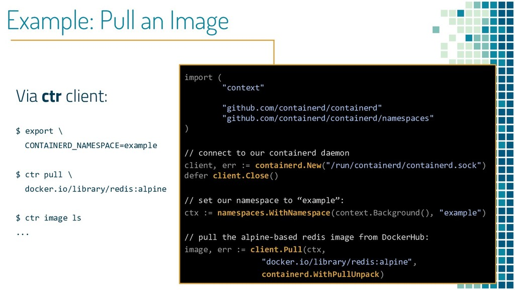 Example: Pull an Image Via ctr client: $ export...