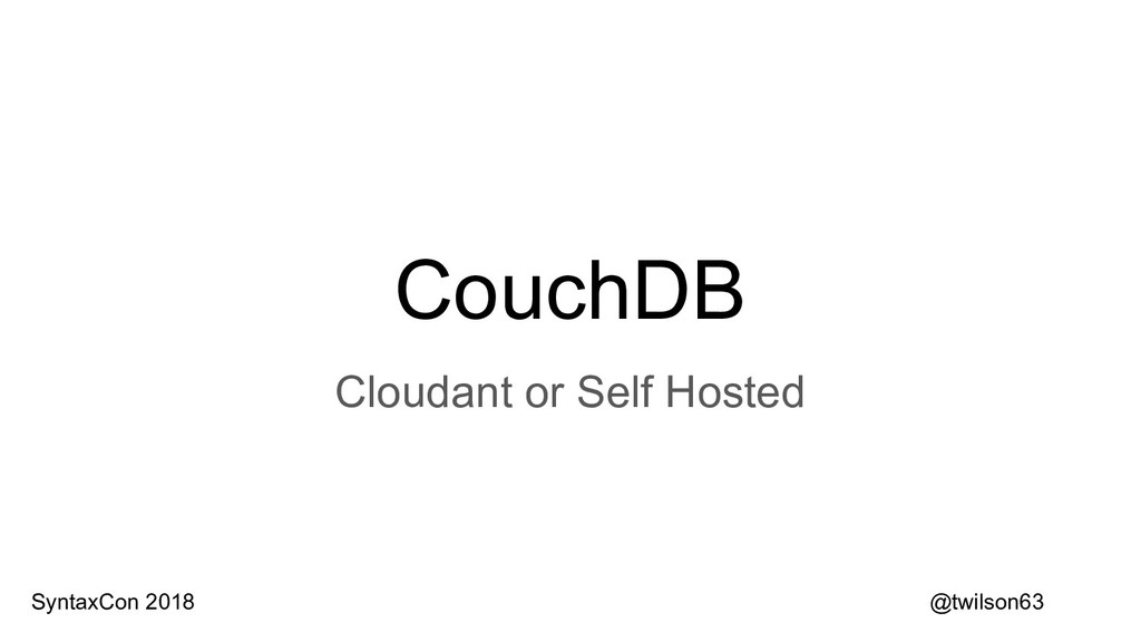 CouchDB Cloudant or Self Hosted @twilson63 Synt...