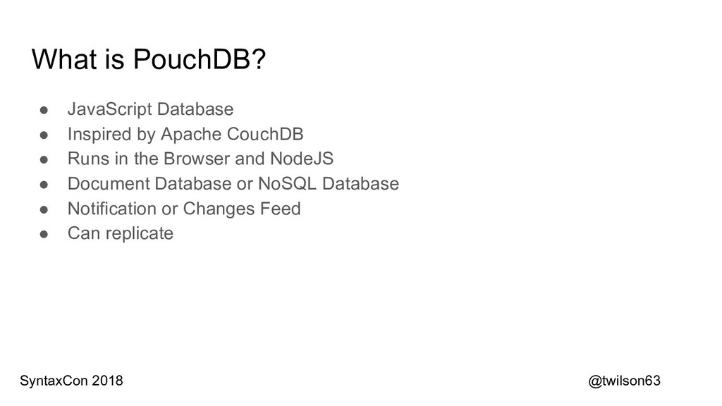 What is PouchDB? ● JavaScript Database ● Inspir...