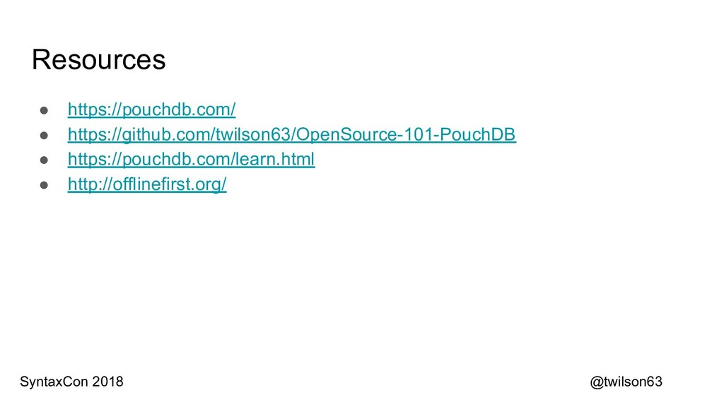 Resources ● https://pouchdb.com/ ● https://gith...