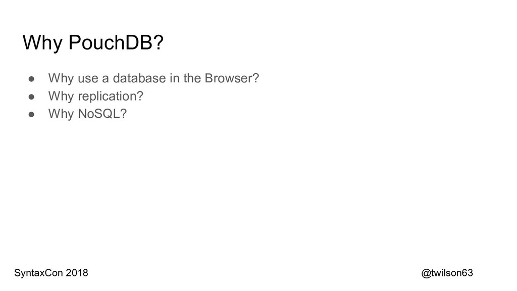 Why PouchDB? ● Why use a database in the Browse...