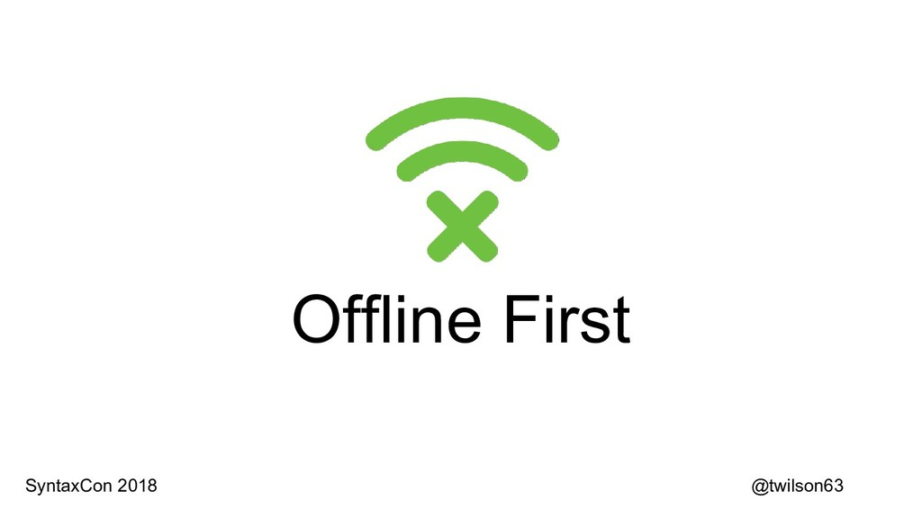 Offline First @twilson63 SyntaxCon 2018