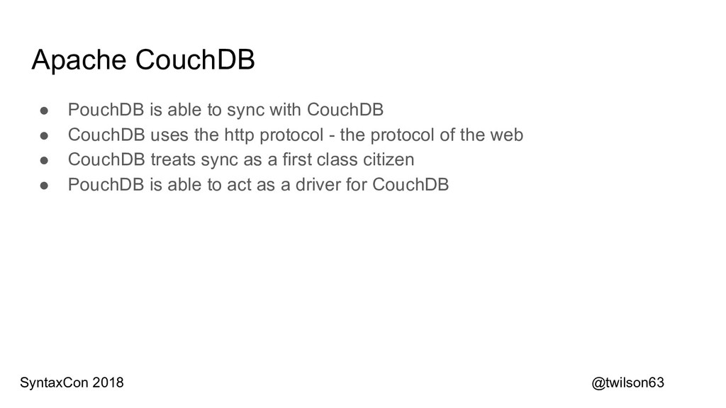 Apache CouchDB ● PouchDB is able to sync with C...
