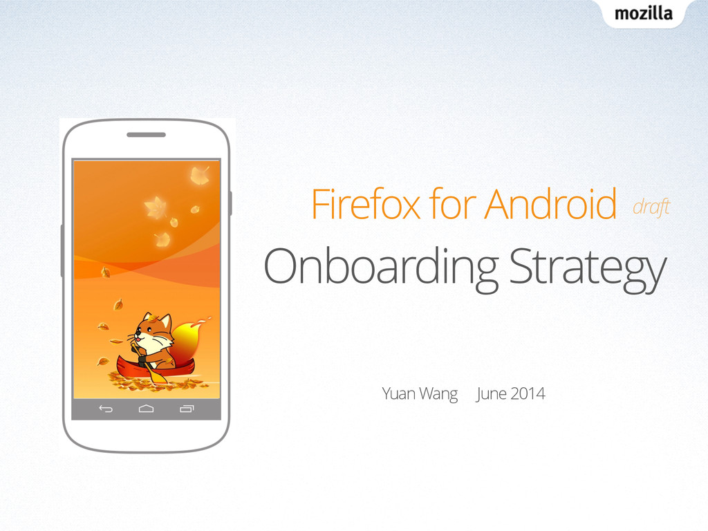 Firefox for Android Onboarding Strategy Yuan Wa...