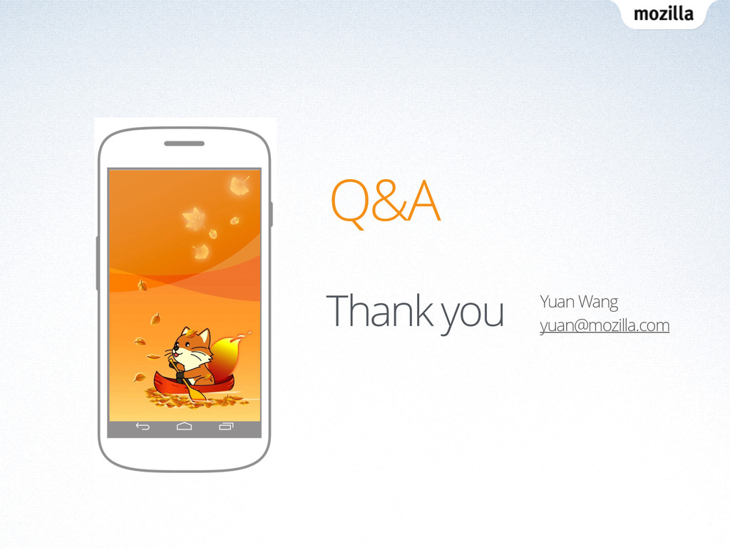 ! ! Thank you Yuan Wang yuan@mozilla.com Q&A