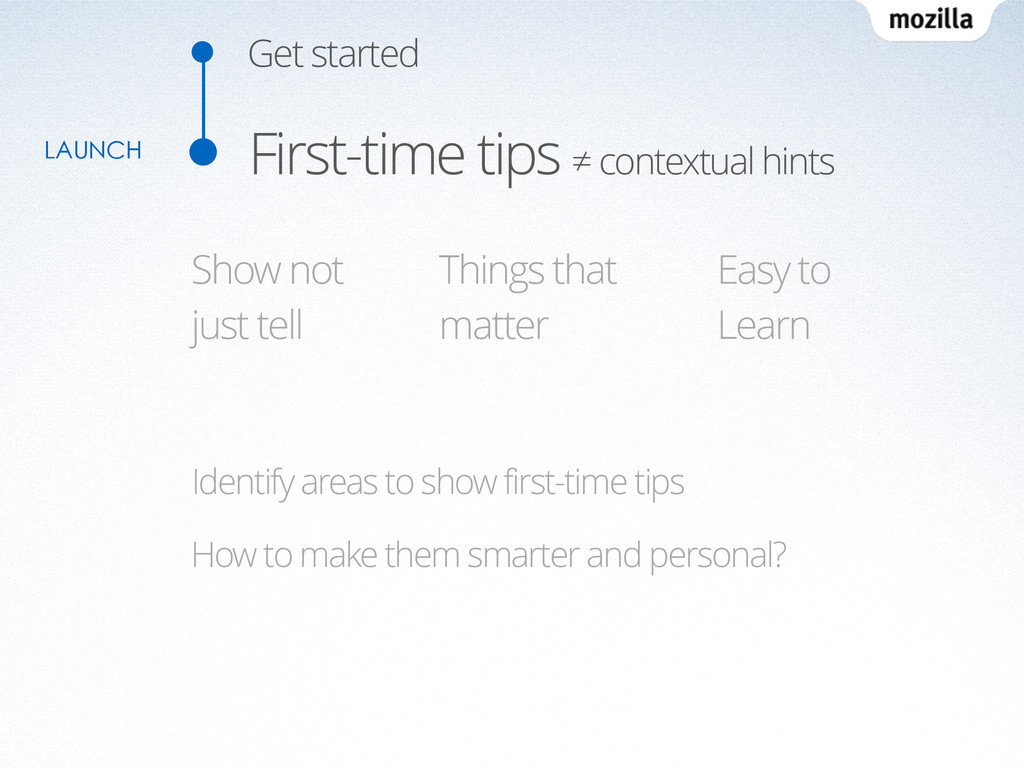 Get started First-time tips ≠ contextual hints ...