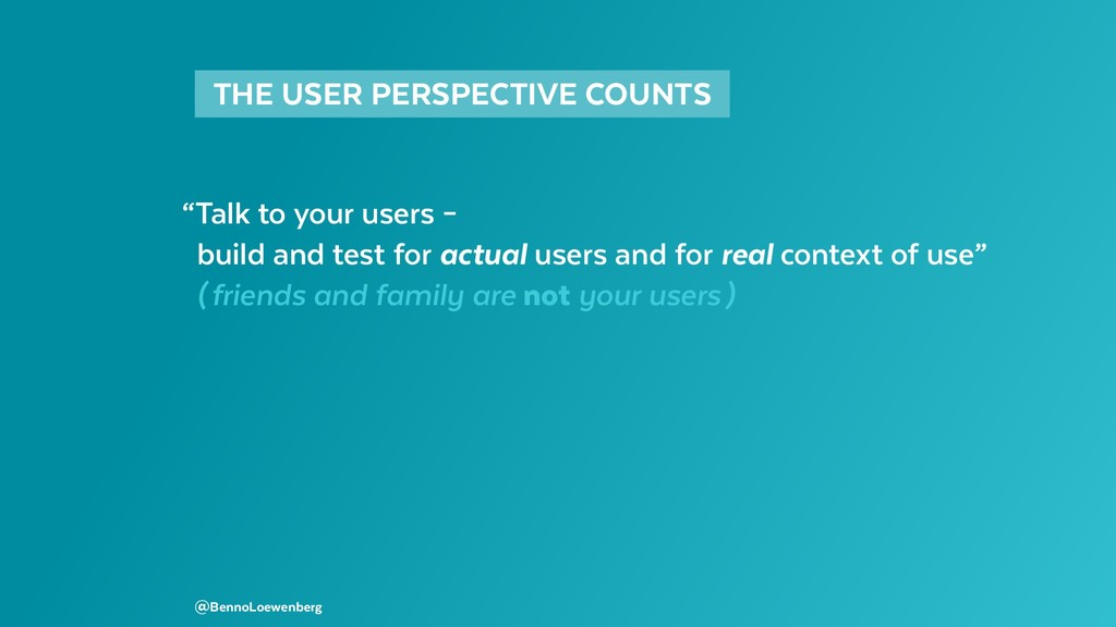 """THE USER PERSPECTIVE COUNTS """"Talk to your us..."""