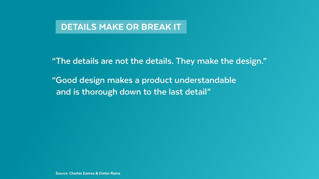 """DETAILS MAKE OR BREAK IT """"The details are no..."""