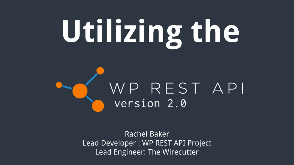 Rachel Baker Lead Developer : WP REST API Proje...