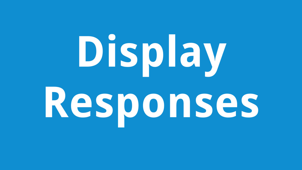Display Responses
