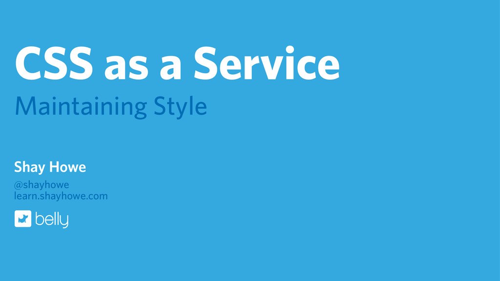 CSS as a Service Maintaining Style Shay Howe @s...