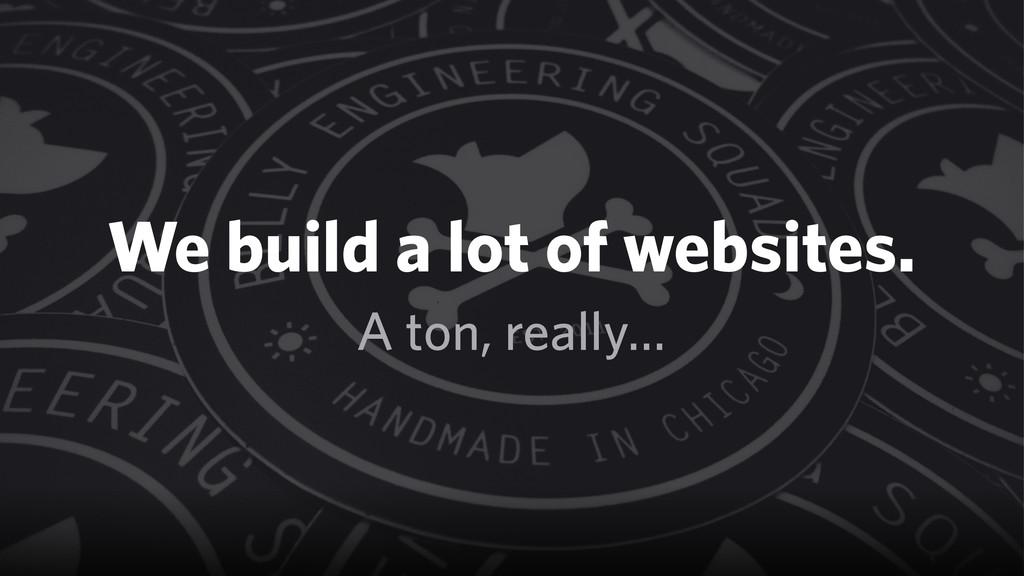 CSS as a Service @shayhowe A ton, really… We bu...