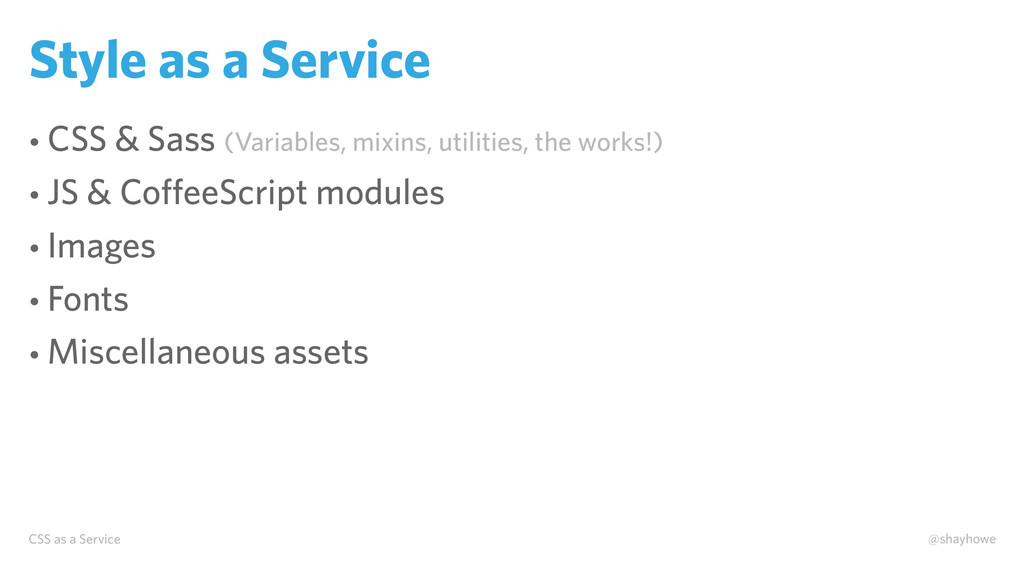 CSS as a Service @shayhowe Style as a Service •...