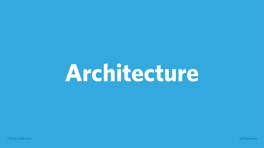 CSS as a Service @shayhowe Architecture