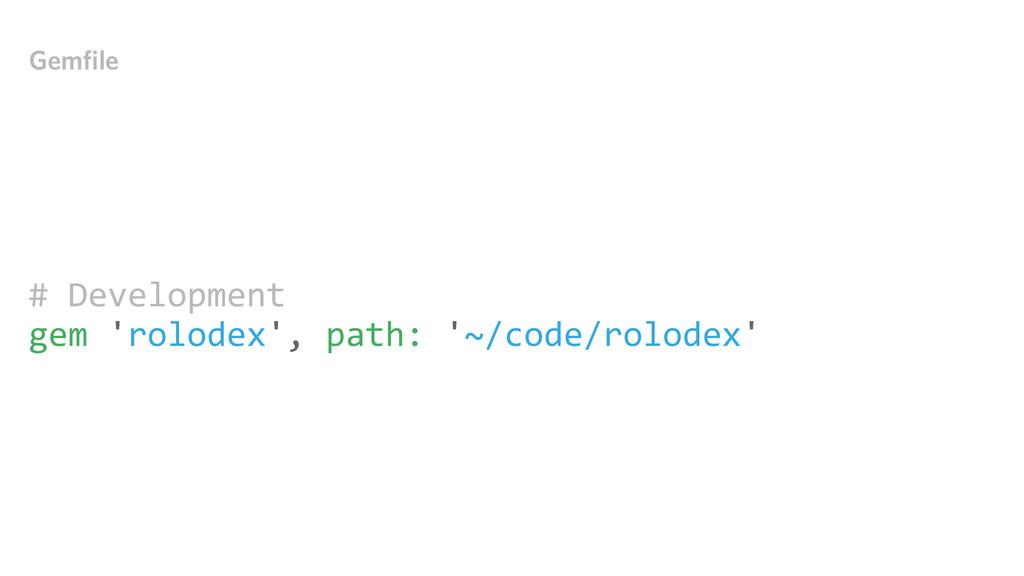 # Development gem 'rolodex', path: ...