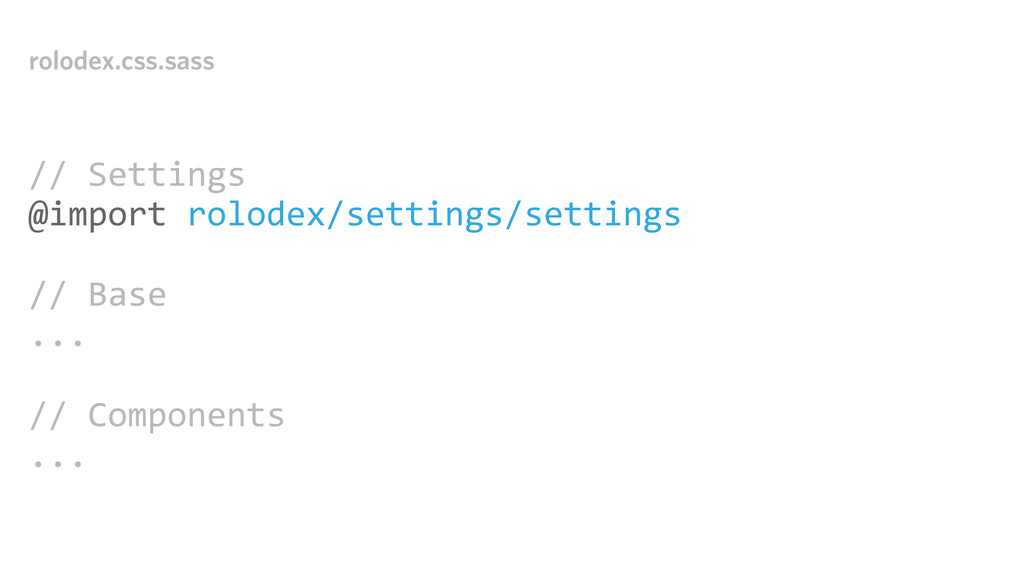 rolodex.css.sass // Settings @import rolo...