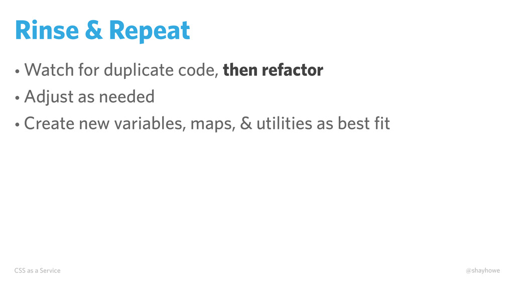 CSS as a Service @shayhowe Rinse & Repeat • Wat...