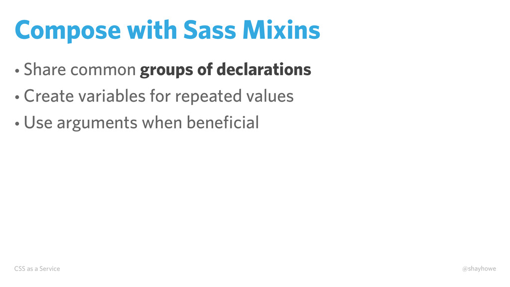CSS as a Service @shayhowe Compose with Sass Mi...