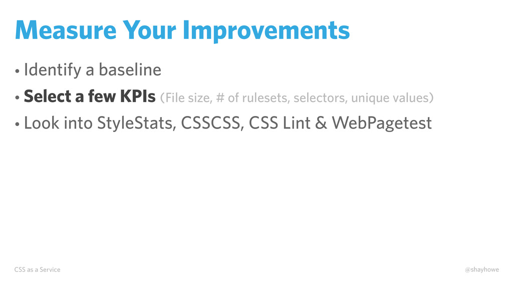CSS as a Service @shayhowe Measure Your Improve...