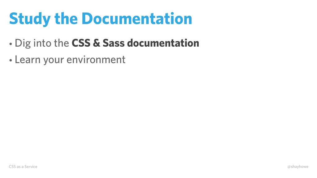 CSS as a Service @shayhowe Study the Documentat...