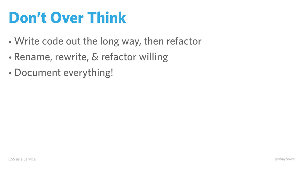 CSS as a Service @shayhowe Don't Over Think • W...