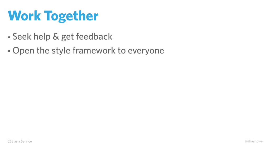 CSS as a Service @shayhowe Work Together • Seek...