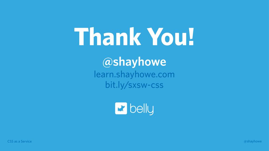 CSS as a Service @shayhowe Thank You! @shayhowe...