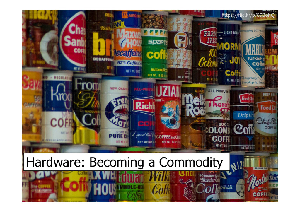 Hardware: Becoming a Commodity https://flic.kr/...