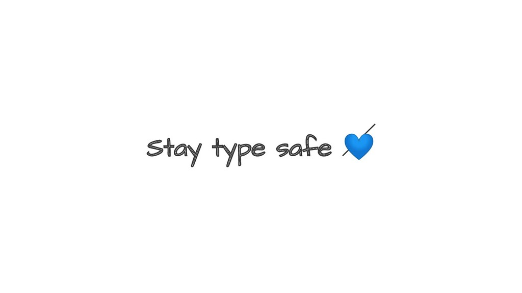 Stay type safe