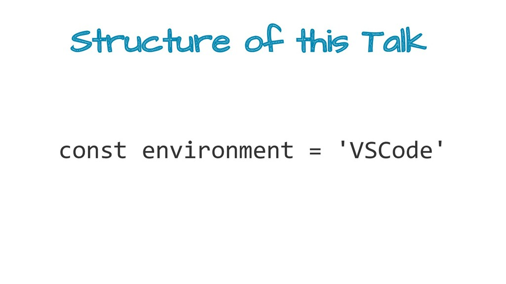 Structure of this Talk const environment = 'VSC...