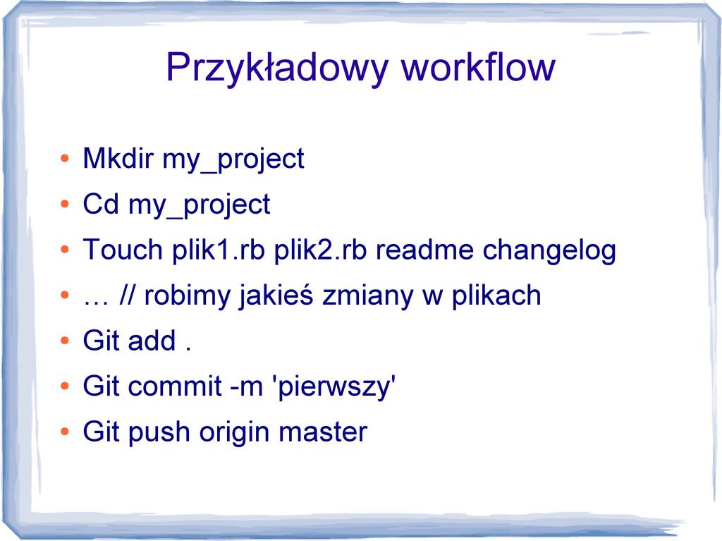 Przykładowy workflow ● Mkdir my_project ● Cd my...