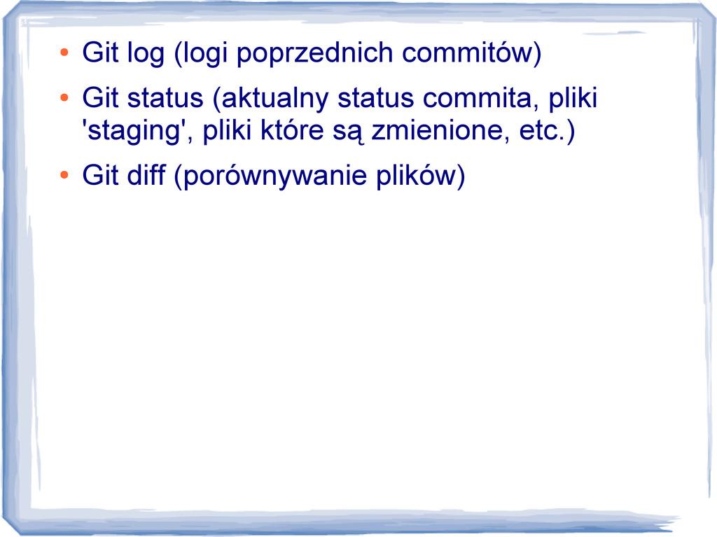 ● Git log (logi poprzednich commitów) ● Git sta...