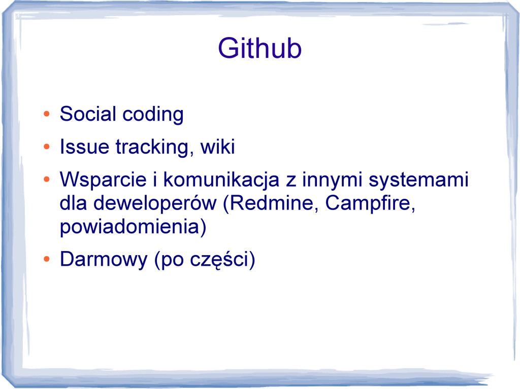 Github ● Social coding ● Issue tracking, wiki ●...