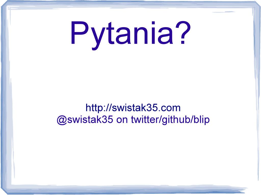 Pytania? http://swistak35.com @swistak35 on twi...