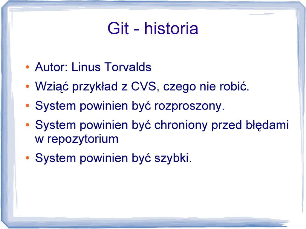 Git - historia ● Autor: Linus Torvalds ● Wziąć ...