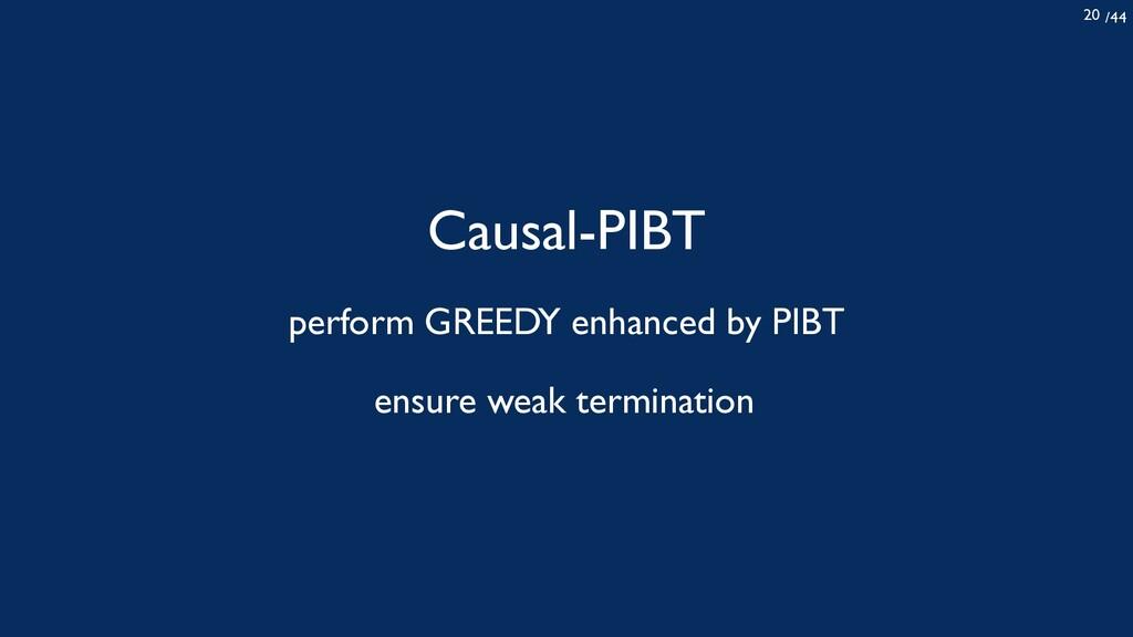 /44 20 Causal-PIBT perform GREEDY enhanced by P...