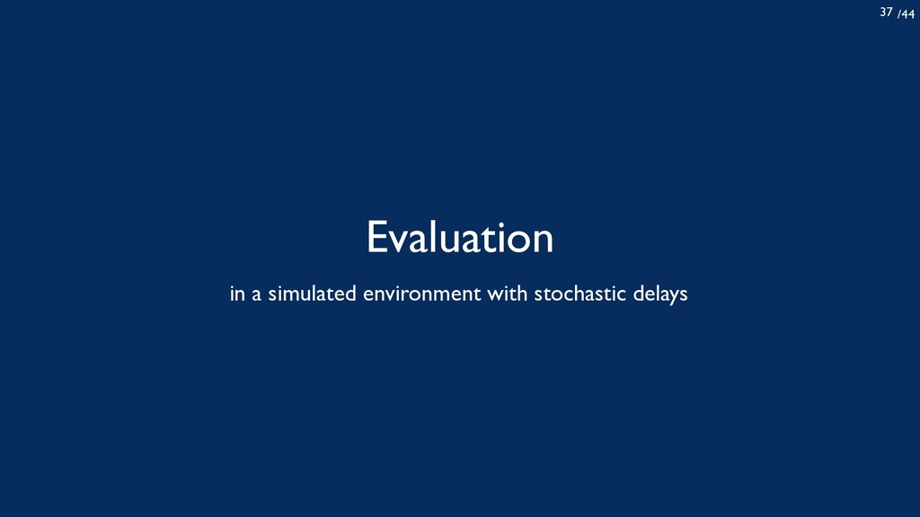 /44 37 Evaluation in a simulated environment wi...