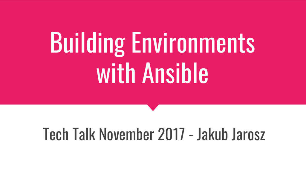 Building Environments with Ansible Tech Talk No...