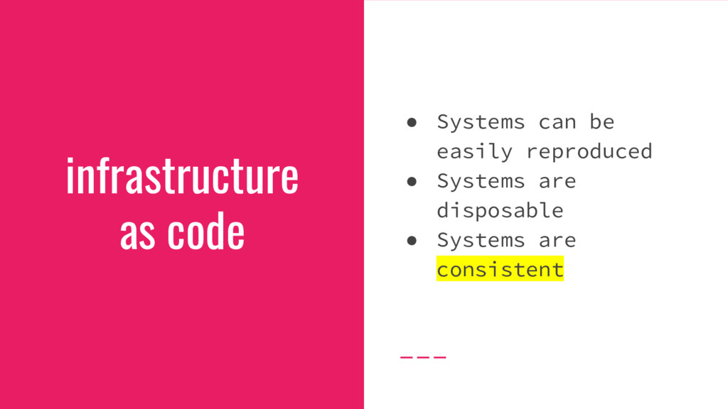 infrastructure as code ● Systems can be easily ...