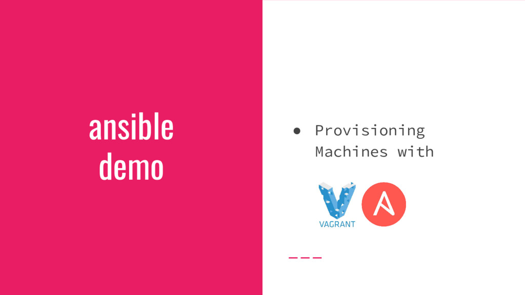 ansible demo ● Provisioning Machines with