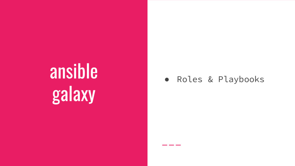 ansible galaxy ● Roles & Playbooks
