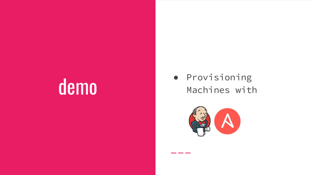 demo ● Provisioning Machines with