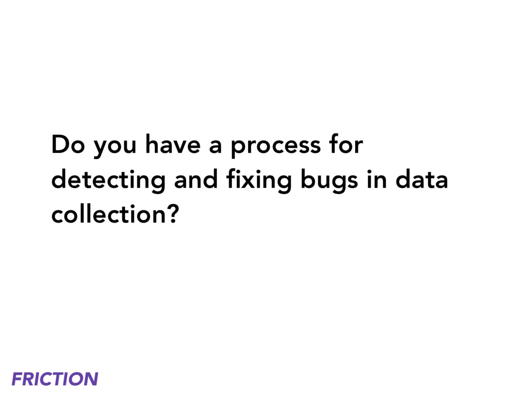 Do you have a process for detecting and fixing b...