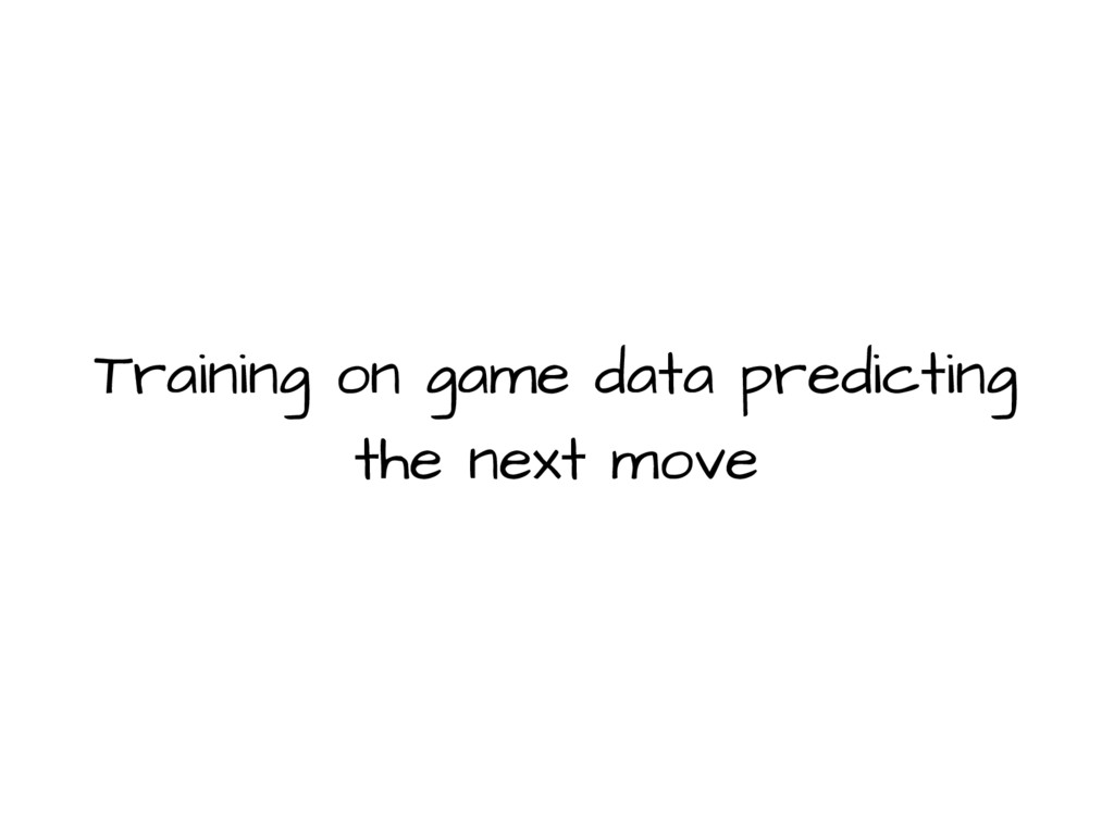 Training on game data predicting the next move