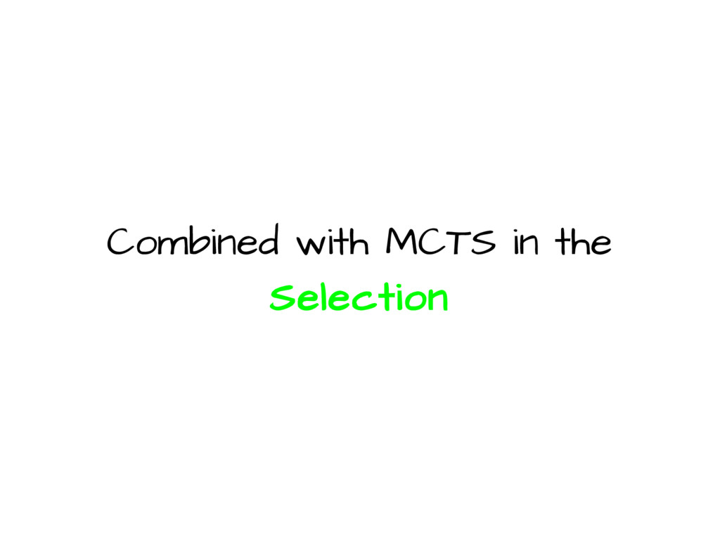 Combined with MCTS in the Selection