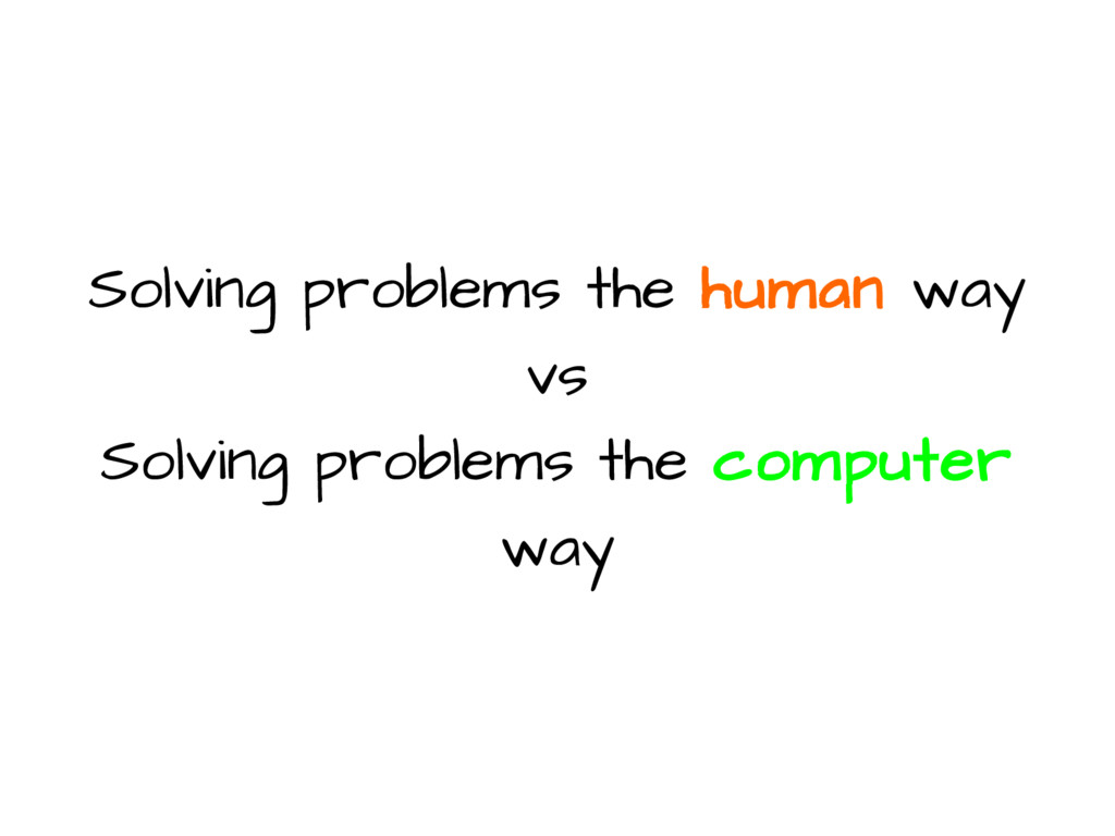 Solving problems the human way vs Solving probl...